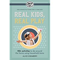 Real Kids, Real Play: 150+ activities to do around the home using household items