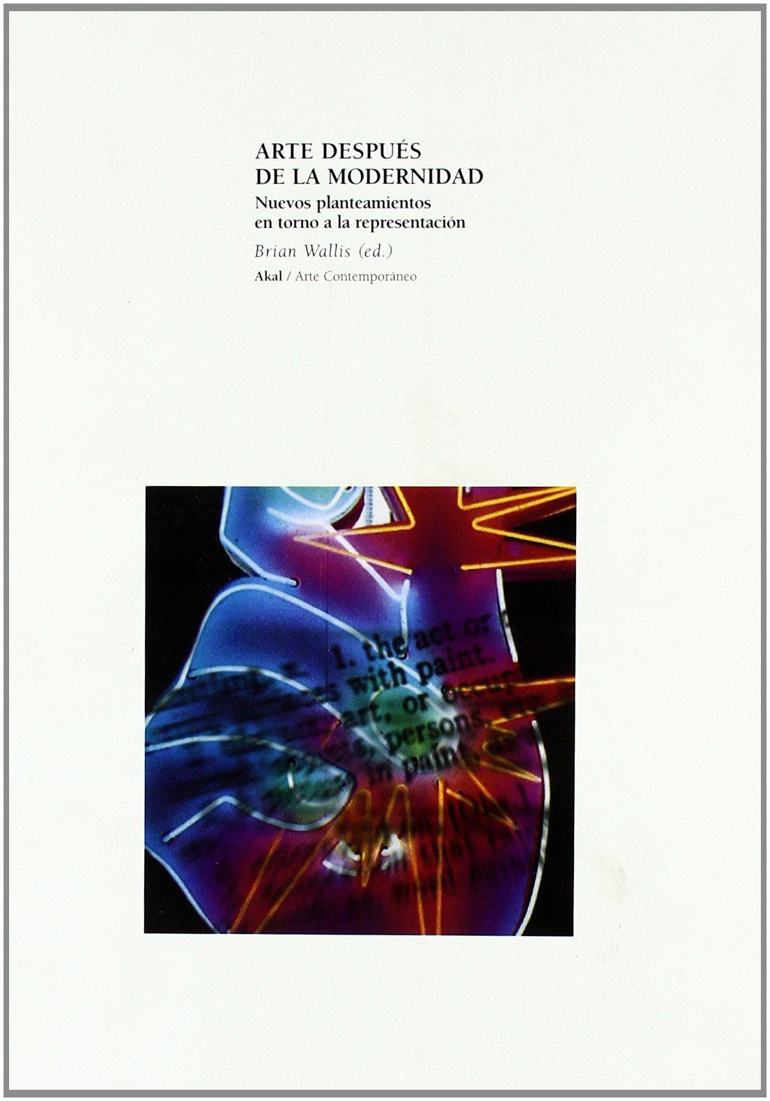 Arte después de la modernidad (Arte contemporáneo) Tapa blanda – 8 jun 2001 Brian Wallis César Rendueles Carolina del Olmo Ediciones Akal