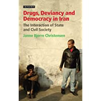 Drugs, Deviancy and Democracy in Iran: The Interaction of State and Civil Society