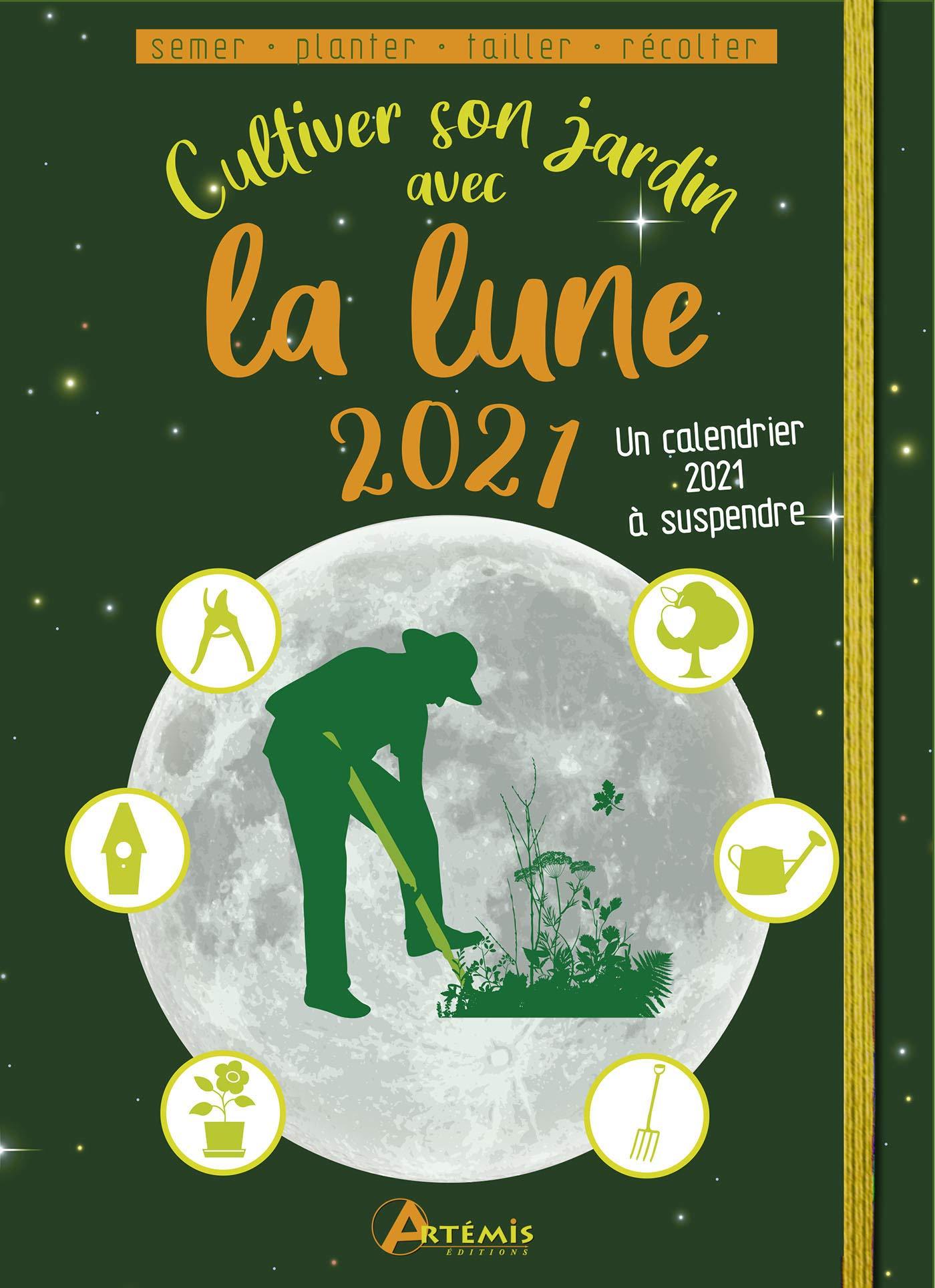 Cultiver son jardin avec la lune 2021 (French Edition): DELVAILLE