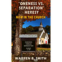 Oneness vs. Separation Heresy: Now in the Church