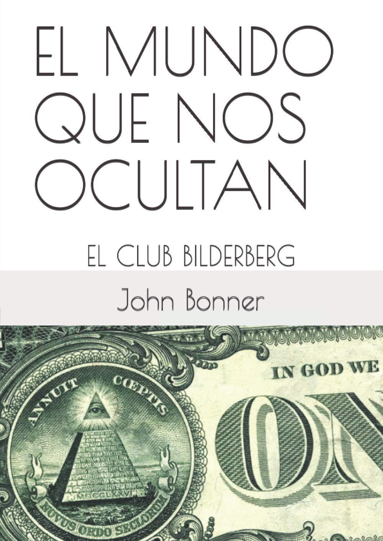 EL MUNDO QUE NOS OCULTAN: EL CLUB BILDERBERG La gran verdad: Amazon.es: Bonner, John: Libros