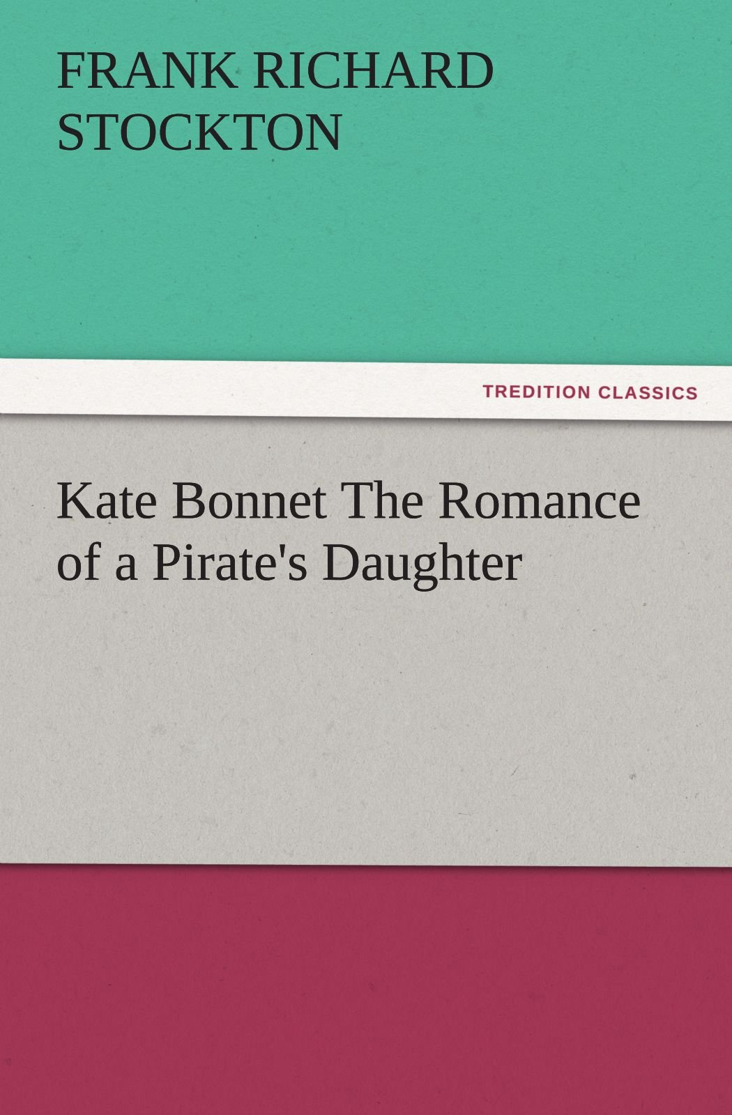 Kate Bonnet The Romance of a Pirate's Daughter (TREDITION CLASSICS) pdf epub