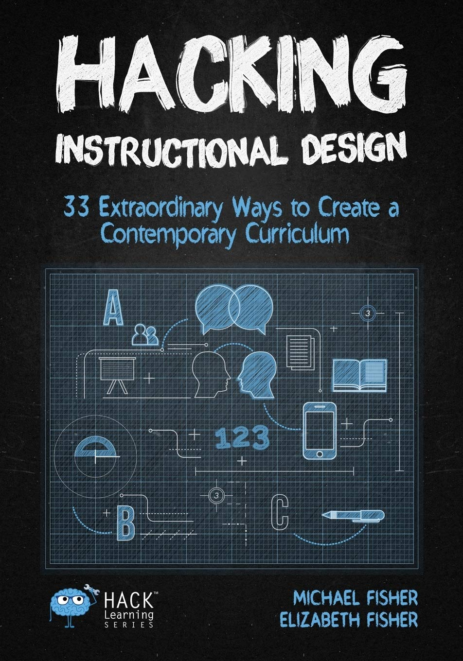 Hacking Instructional Design 33 Extraordinary Ways To Create A Contemporary Curriculum Hack Learning Series Fisher Michael Fisher Elizabeth 9781948212113 Amazon Com Books