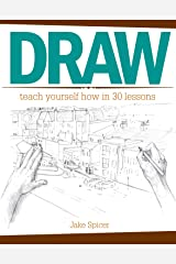Draw: Teach Yourself How In 30 Lessons Paperback