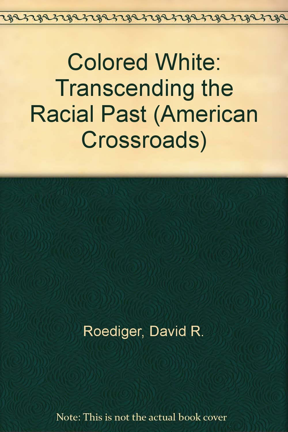 Colored White: Transcending the Racial Past (American Crossroads) PDF