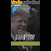 Donald Trump: De Empresário a Político: O que está por trás do empresário bilionário que virou presidente (Grandes Empreendedores Livro 1)