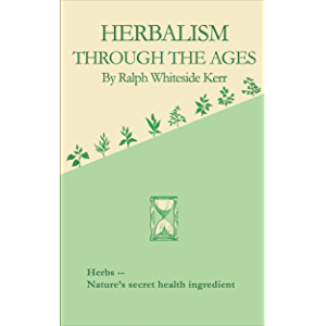Herbalism Through the Ages (Rosicrucian Order AMORC Kindle Editions)