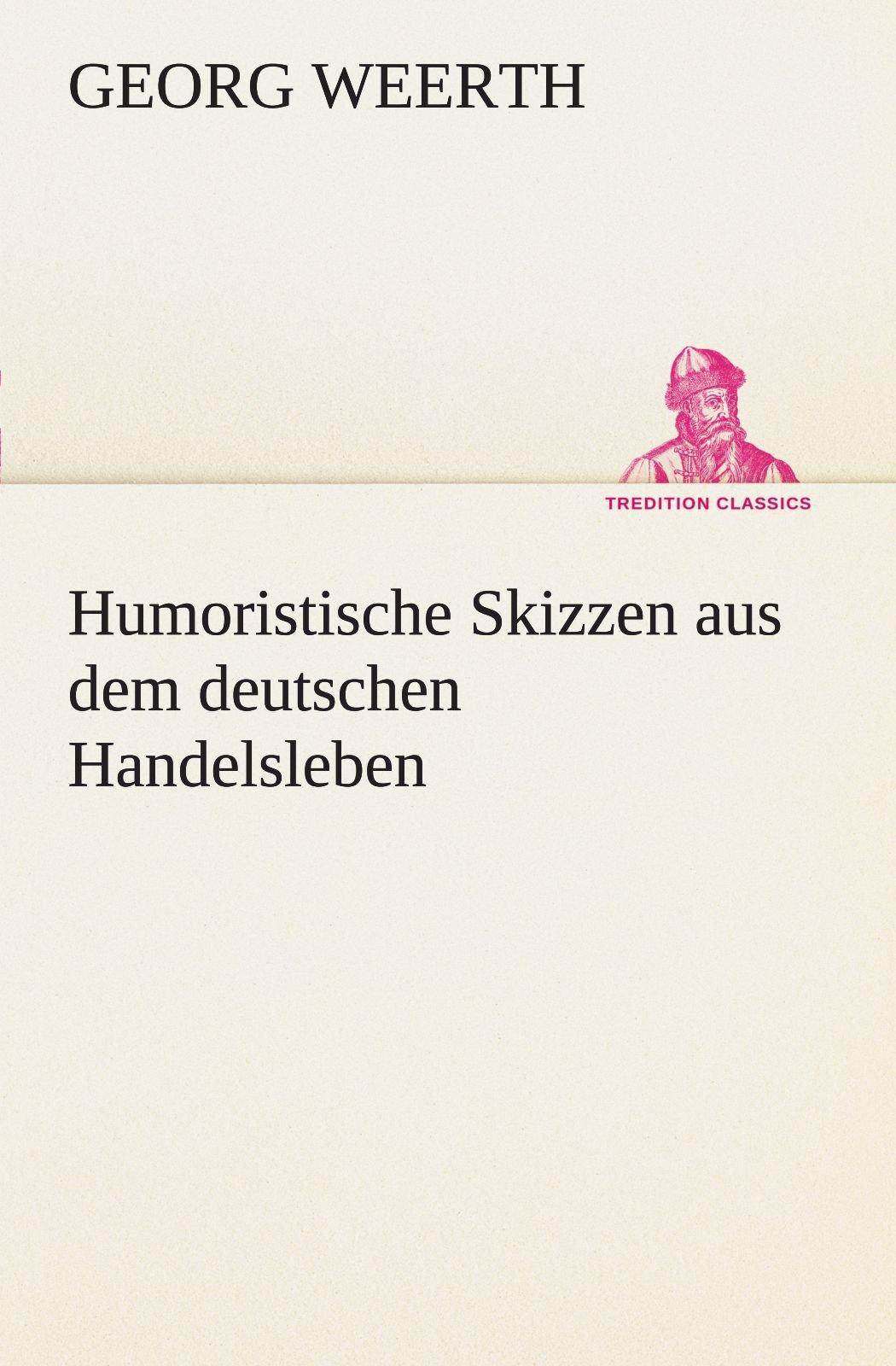 Humoristische Skizzen aus dem deutschen Handelsleben (TREDITION CLASSICS)