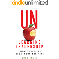 Unlearning Leadership: Know Yourself - Grow Your Business