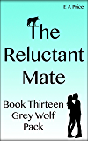 The Reluctant Mate: (Book 13, Grey Wolf Pack Romance Novellas)