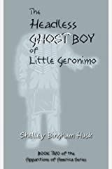 The Headless Ghost Boy of Little Geronimo (Apparitions In America Series Book 2) Kindle Edition