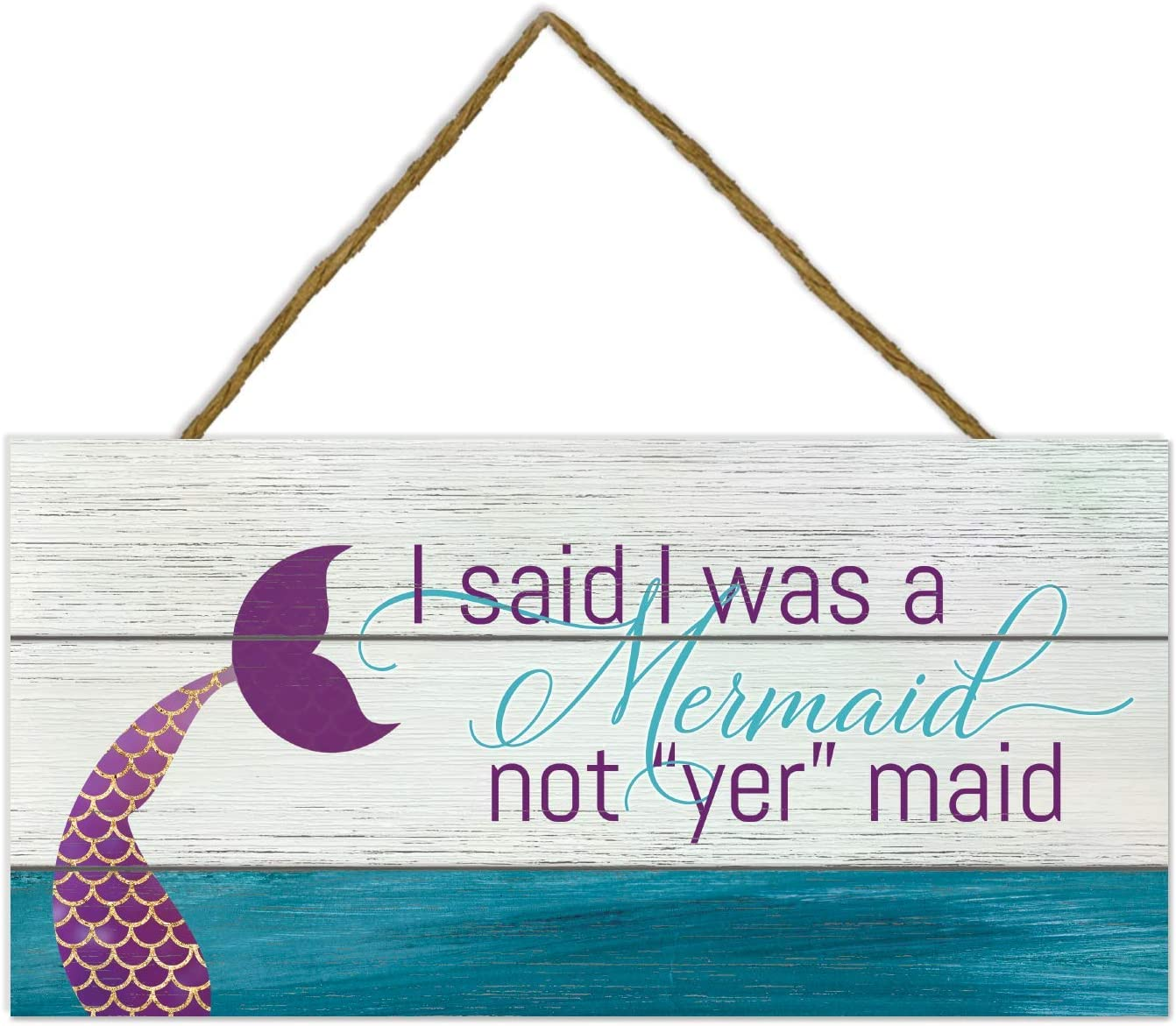 I Said I Was A Mermaid Not Yer Maid Wooden Plank Sign 5x10