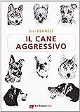 Il cane aggressivo. Gestione del cane aggressivo nella pratica clinica