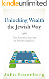 Unlocking Wealth the Jewish Way: The Ancient Secrets to Becoming Rich