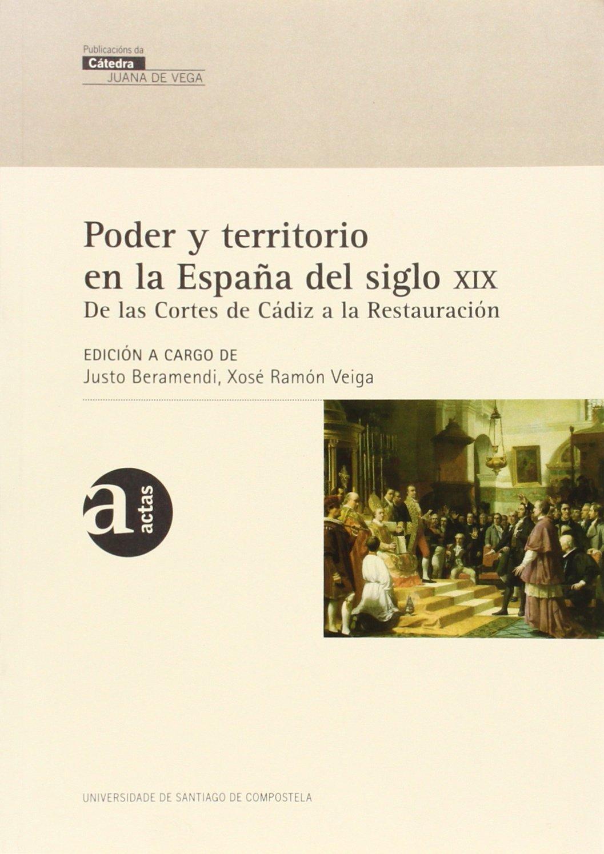 VJ/4-Poder y territorio en la España del siglo XIX: De las Cortes de Cádiz a la Restauración: Amazon.es: Beramendi, Justo, Veiga, Xosé Ramón: Libros