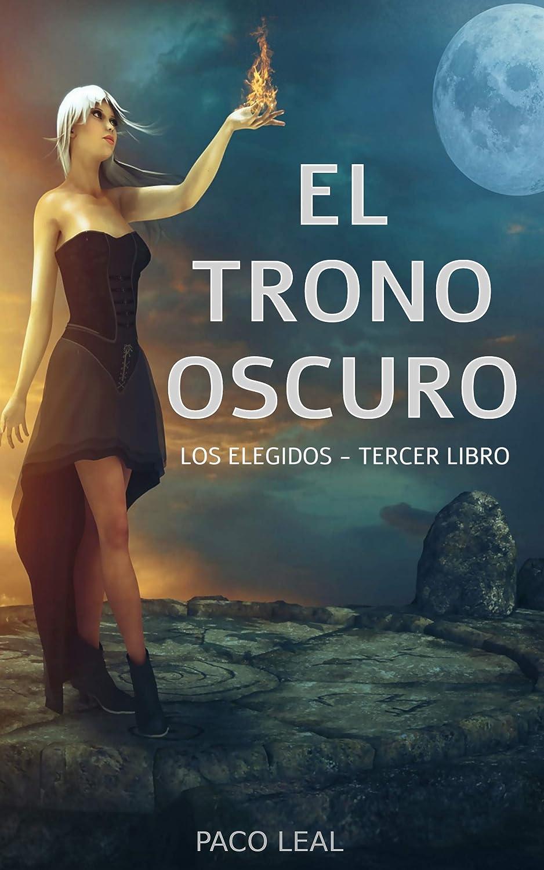 EL TRONO OSCURO: Los elegidos - tercer libro eBook: Leal, Paco ...