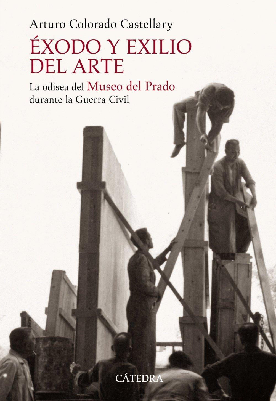 Éxodo y exilio del arte: La odisea del Museo del Prado durante la Guerra Civil Historia. Serie Mayor: Amazon.es: Colorado, Arturo: Libros