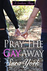 Pray The Gay Away (A Southern Thing Book 1) Kindle Edition