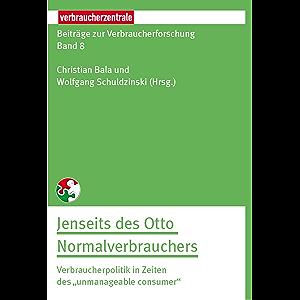 Beiträge zur Verbraucherforschung Band 8 Jenseit des Otto Normalverbrauchers: Verbraucherpolitik in Zeiten des…