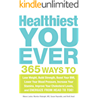 Healthiest You Ever: 365 Ways to Lose Weight, Build Strength, Boost Your BMI, Lower Your Blood Pressure, Increase Your…