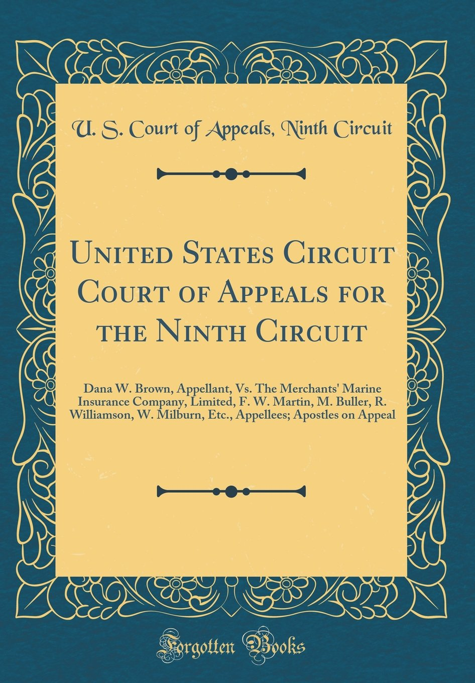 Download United States Circuit Court of Appeals for the Ninth Circuit: Dana W. Brown, Appellant, Vs. The Merchants' Marine Insurance Company, Limited, F. W. ... Apostles on Appeal (Classic Reprint) pdf