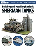 Building and Detailing Realistic Sherman Tanks (Finescale Modeler Books)