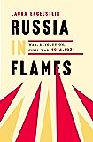 Russia in Flames: War, Revolution, Civil War, 1914 - 1921