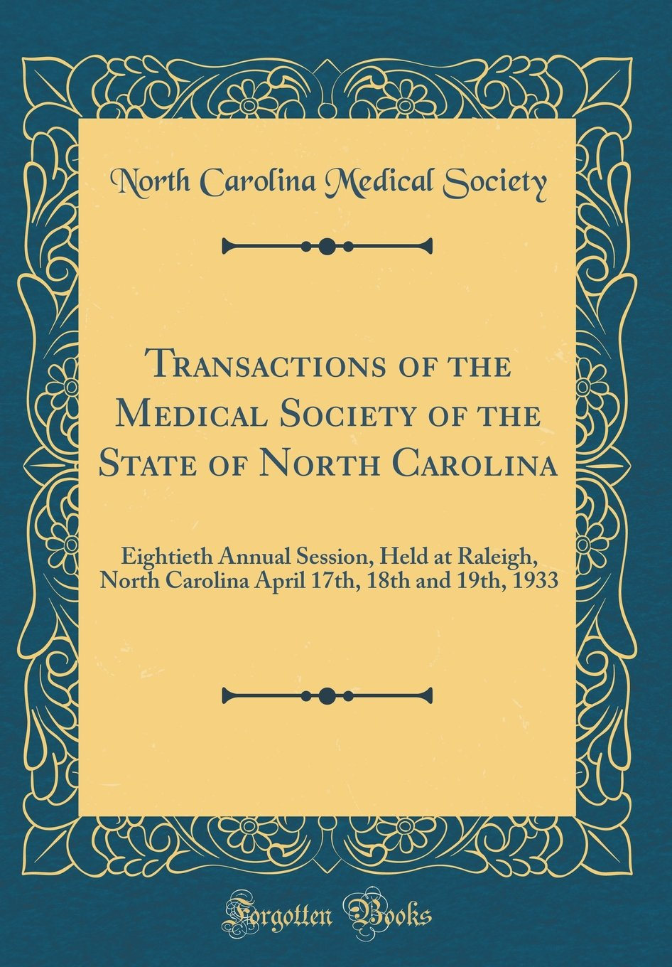Transactions of the Medical Society of the State of North Carolina: Eightieth Annual Session, Held at Raleigh, North Carolina April 17th, 18th and 19th, 1933 (Classic Reprint) ebook