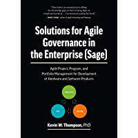 Solutions for Agile Governance in the Enterprise (SAGE): Agile Project, Program, and Portfolio Management for Development of Hardware and Software Products (English Edition)