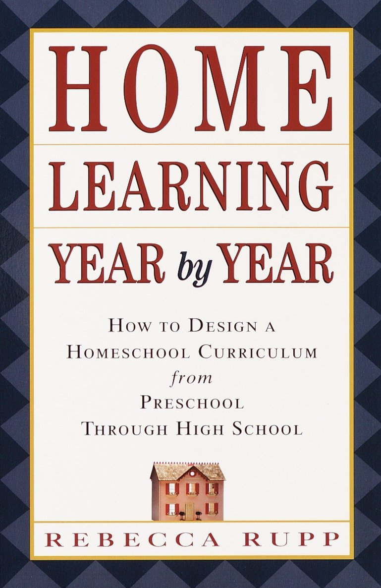 Amazon.com: Home Learning Year by Year: How to Design a Homeschool ...