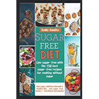 Sugar free diet: Live sugar-free with the 150 best sugar-free recipes for cooking without sugar: End sugar addiction…