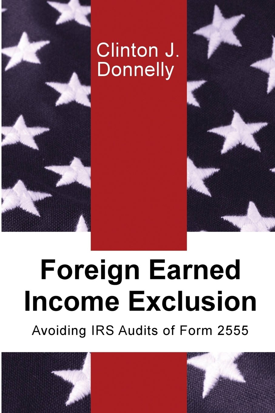 Foreign earned income exclusion avoiding irs audits of form 2555 foreign earned income exclusion avoiding irs audits of form 2555 clinton j donnelly 9780998672502 amazon books falaconquin