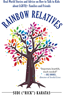 Families and Friends Rainbow Relatives Real-World Stories and Advice on How to Talk to Kids About LGBTQ