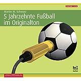 5 Jahrzehnte Fußball im Originalton: Die Geschichte des Fußballs in Deutschland: 5 CDs