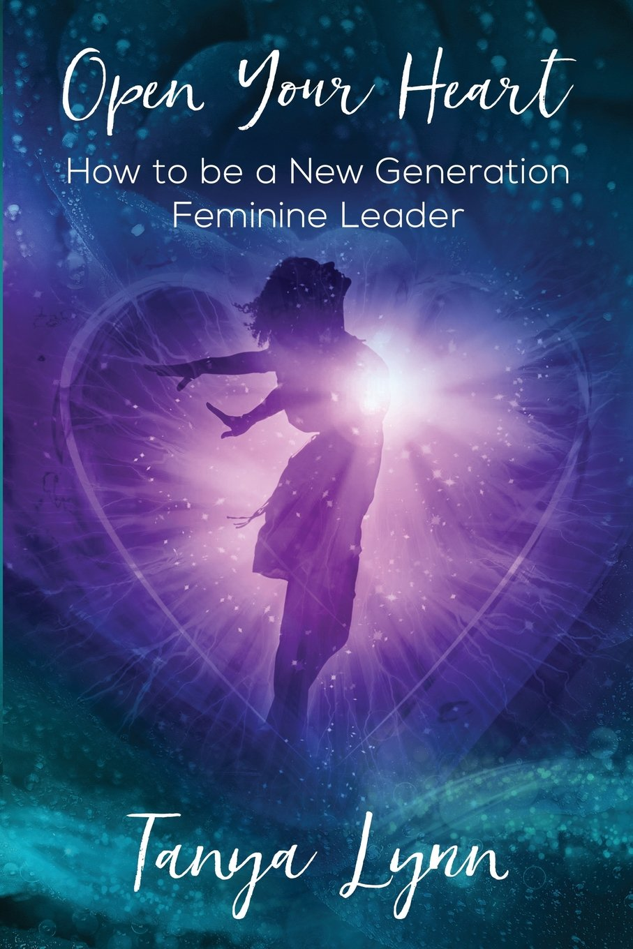 Read Online Open Your Heart: How to be a New Generation Feminine Leader ebook
