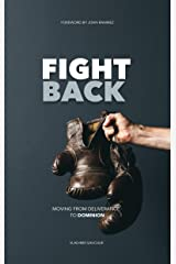 Fight Back: Moving from Deliverance to Dominion (Spiritual Warfare Book 3) Kindle Edition