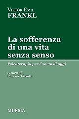 La sofferenza di una vita senza senso: Psicoterapia per l'uomo di oggi (Italian Edition) Kindle Edition
