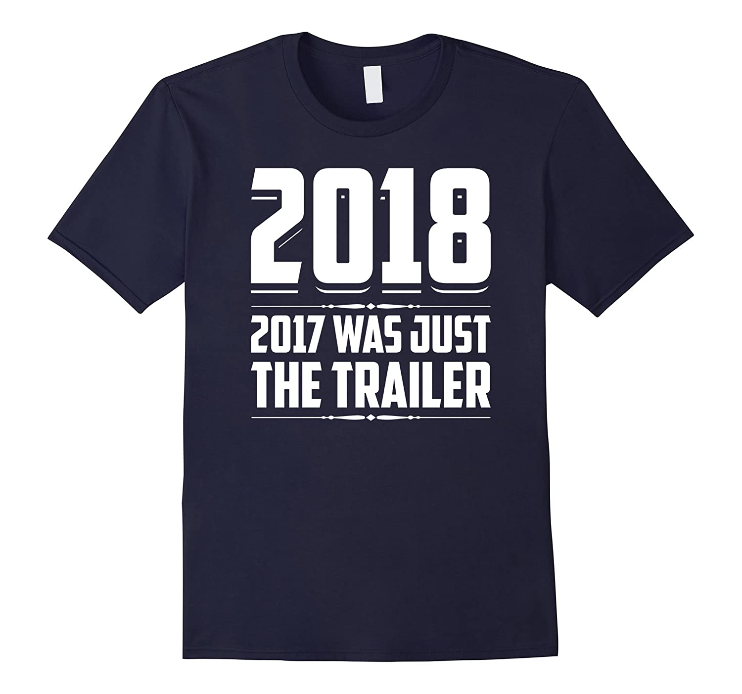 2018. 2017 Was Just The Trailer Funny Ironic Holiday T-Shirt-ANZ