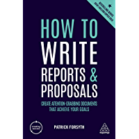 How to Write Reports and Proposals: Create Attention-Grabbing Documents that Achieve Your Goals (Creating Success Book 76)