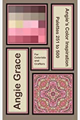 Angie's Color Inspiration - Palettes 251 to 500 (Angie's Color Inspiration for Colorists and Crafters Book 2) Kindle Edition