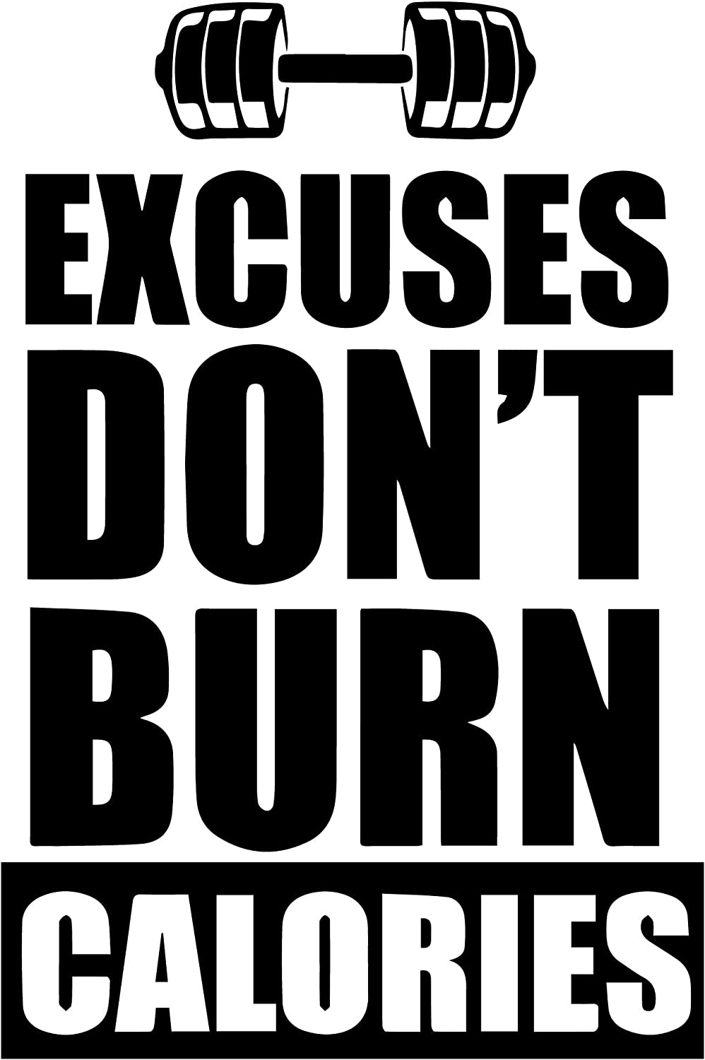 Amazon Com Gym Wall Decal Excuses Dont Burn Calories Large 32 X 22 Inches Motivational Wall Art Sticker Quote Inspirational Vinyl Home Gym Decor Gym Fitness Inspiration For