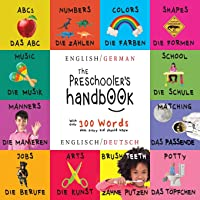 The Preschooler's Handbook: Bilingual (English / German) (Englisch / Deutsch) ABC's, Numbers, Colors, Shapes, Matching, School, Manners, Potty and ... Children's Learning Books (German Edition)