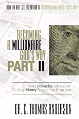 Becoming a Millionaire God's Way Part II: More Powerful Advice on Getting Money to You, Not from You Paperback