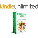 Keto Intermittent Fasting Complete Beginners Guide: 2 Manuscripts for Lose Weight and Stay Healthy thanks to Ketogenic Meals Prep, plus a Reset Diet and Diabetes Prevention using Fasting Method