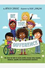 Be the Difference: 40+ ideas for kids to create positive change using empathy, kindness, equality and environmental awareness Paperback
