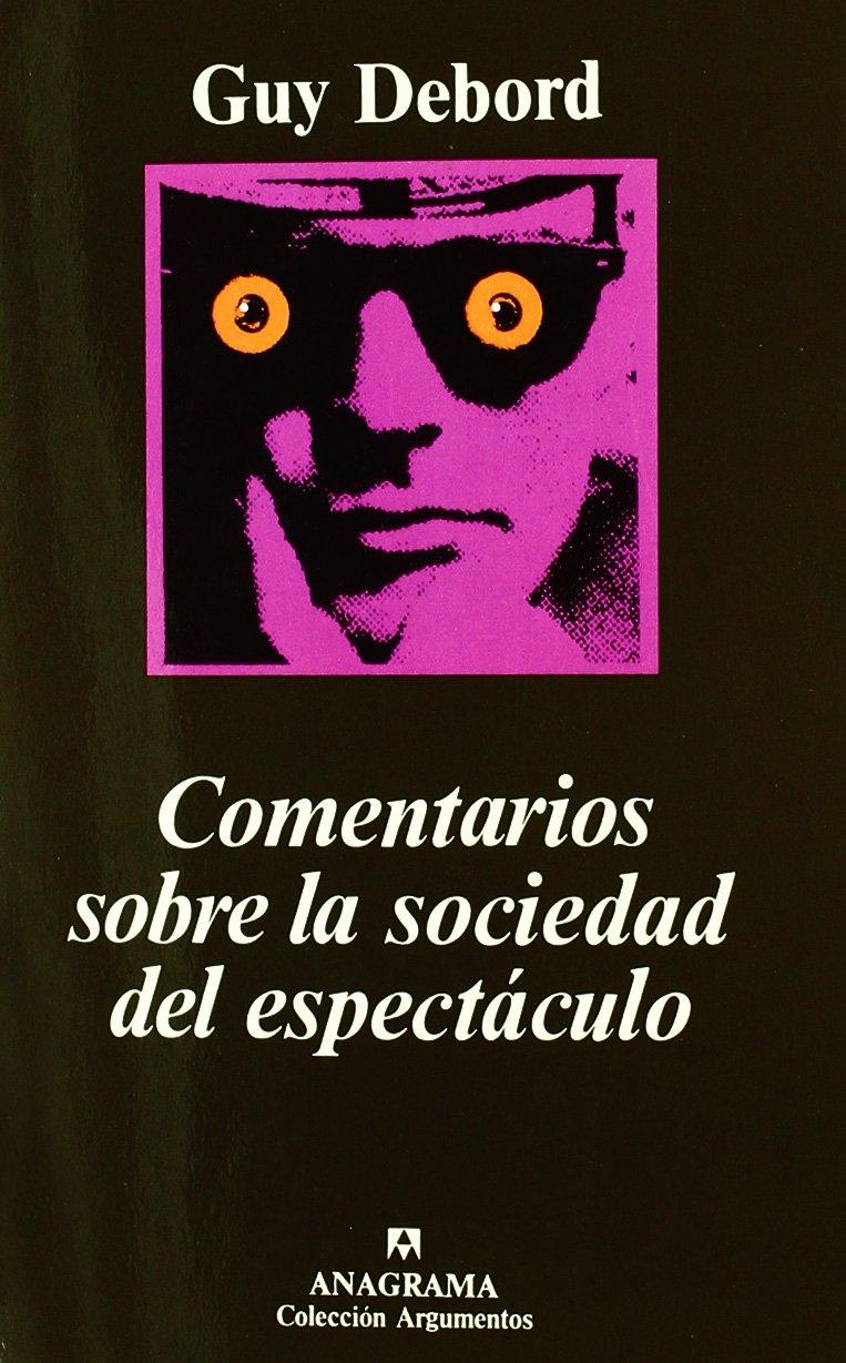 Comentarios sobre la sociedad del espectáculo (Argumentos) Tapa blanda – 16 may 2018 Guy Debord Luis Andrés Bredlow Anagrama 8433905791