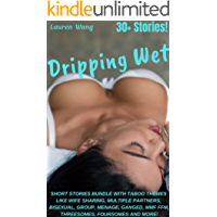Erotica: Dripping Wet: OVER 30 SEXY Short Stories Bundle with TABOO themes like Wife Sharing, Multiple Partners, Bisexual, Group, Menage, Ganged, MMF FFM, Threesomes, Foursomes and MORE!