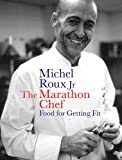 The Marathon Chef: Food For Getting Fit (The Long War)