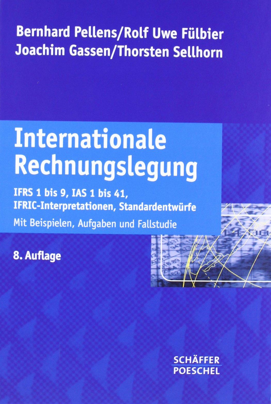 Internationale Rechnungslegung: IFRS 1 bis 9, IAS 1 bis 41, IFRIC-Interpretationen, Standardentwürfe Mit Beispielen, Aufgaben und Fallstudie